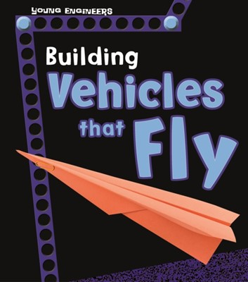 Building Vehicles that Fly Tammy Enz 9781474737098