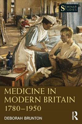 Medicine in Modern Britain 1780-1950 Deborah (The Open University Brunton 9781138784239