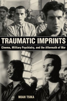 Traumatic Imprints Noah Tsika 9780520297630