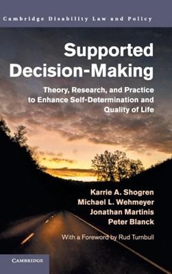 Supported Decision-Making Peter (Syracuse University Blanck, Michael L. (University of Kansas) Wehmeyer, Jonathan (Syracuse University Martinis, Karrie A. (University of Kansas) Shogren 9781108475648