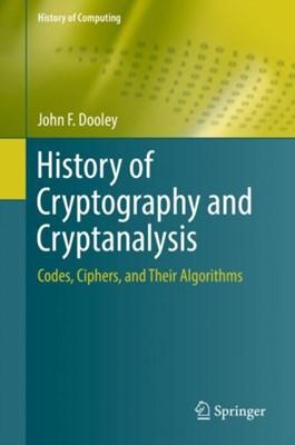 History of Cryptography and Cryptanalysis John F. Dooley 9783319904429