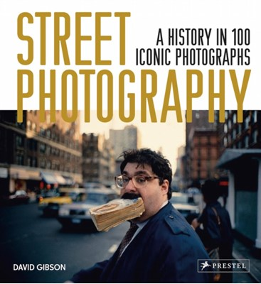 Street Photography: A History in 100 Iconic Photographs David Gibson 9783791384887