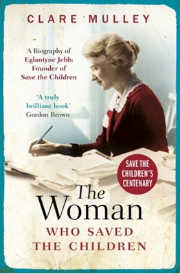 The Woman Who Saved the Children Clare Mulley 9781786076472