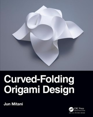 Curved-Folding Origami Design Jun (University of Tsukuba Mitani 9780367180256