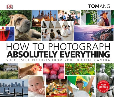 How to Photograph Absolutely Everything Tom Ang 9780241363584