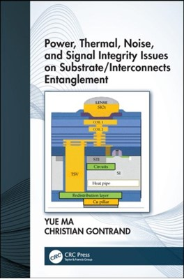 Power, Thermal, Noise, and Signal Integrity Issues on Substrate/Interconnects Entanglement Christian Gontrand, Yue Ma 9780367023430