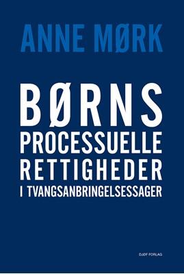 Børns processuelle rettigheder  i tvangsanbringelsessager Anne Mørk 9788757444872