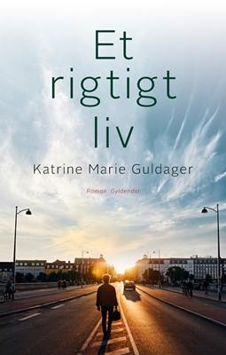 Et rigtigt liv Katrine Marie Guldager 9788702262889