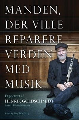 Manden der ville reparere verden med musik Henrik Goldschmidt, Daniel Øhrstrøm 9788774673309