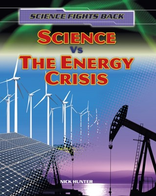 Science vs the Energy Crisis Nick Hunter 9781474716239