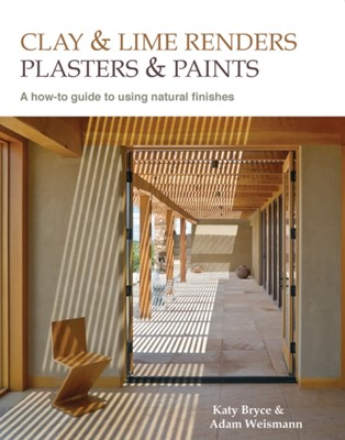 Clay and lime renders, plasters and paints Katy Bryce, Adam Weismann 9780857842695