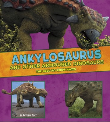 Ankylosaurus and Other Armored Dinosaurs Kathryn Clay 9781474719506