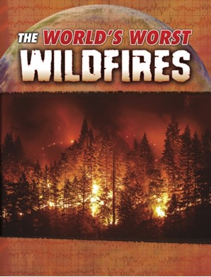 The World's Worst Wildfires Tracy Nelson Maurer 9781474771207