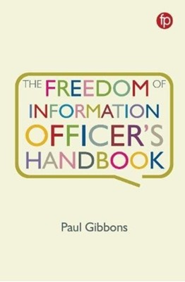 The Freedom of Information Officer's Handbook Paul Gibbons 9781783303533