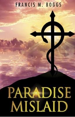 Paradise Mislaid Francis M. Boggs 9781784655549
