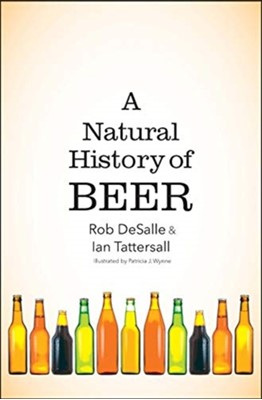 A Natural History of Beer Ian Tattersall, Rob DeSalle 9780300233674
