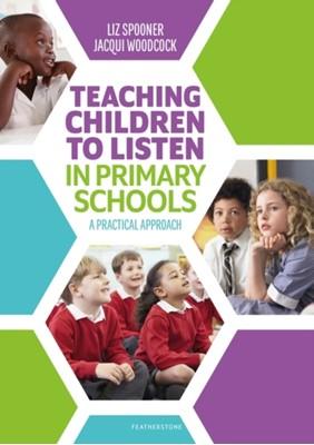 Teaching Children to Listen in Primary Schools Jacqui Woodcock, Liz Spooner 9781472965165