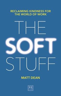 The Soft Stuff Matt Dean 9781912555239