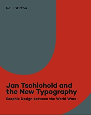Jan Tschichold and the New Typography Paul Stirton 9780300243956