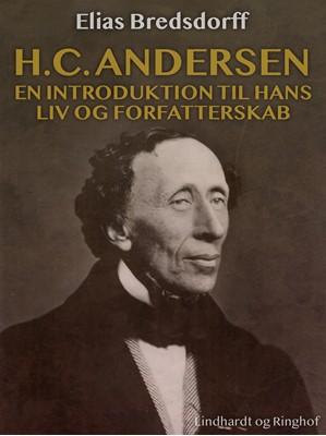 H.C. Andersen. En introduktion til hans liv og forfatterskab Elias Bredsdorff 9788726136227
