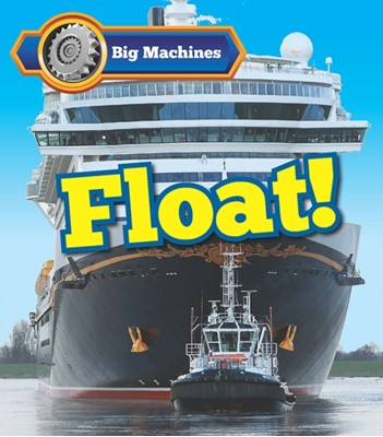 Big Machines Float! Catherine Veitch 9781406284577