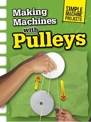 Making Machines with Pulleys Chris Oxlade 9781406289275