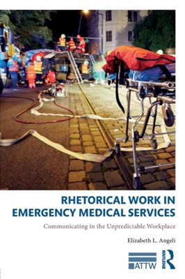 Rhetorical Work in Emergency Medical Services Elizabeth L. Angeli 9781138097445