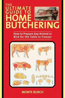 The Ultimate Guide to Home Butchering Monte Burch 9781510746015