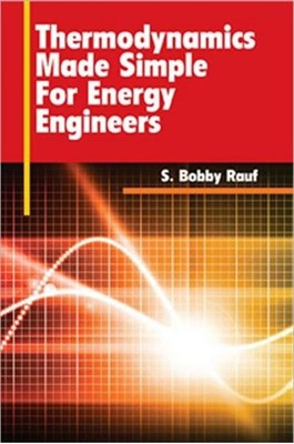 Thermodynamics Made Simple for Energy Engineers S. Bobby Rauf 9781439852019