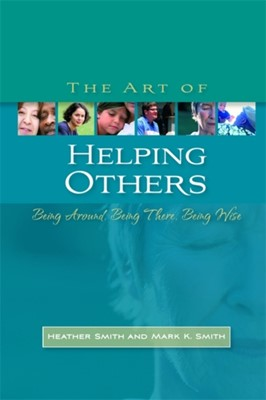 The Art of Helping Others Heather Smith, Mark K. Smith 9781843106388
