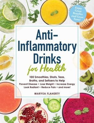 Anti-Inflammatory Drinks for Health Maryea Flaherty 9781507209585