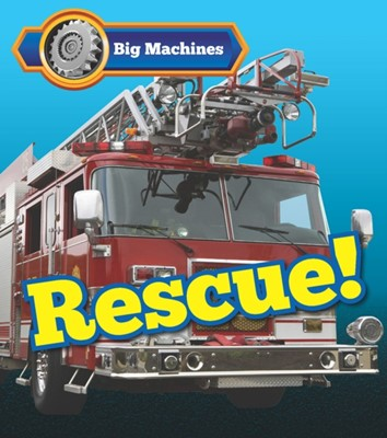 Big Machines Rescue! Catherine Veitch 9781406284652