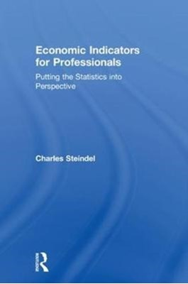 Economic Indicators for Professionals Charles Steindel 9781138559240