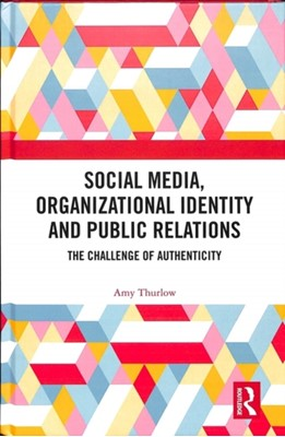 Social Media, Organizational Identity and Public Relations Amy (Mount Saint Vincent University Thurlow 9781138064324