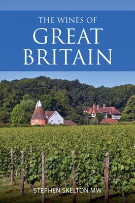 The wines of Great Britain Stephen Skelton 9781905940691