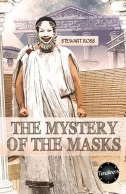 The Mystery of the Masks Stewart Ross 9781783226498