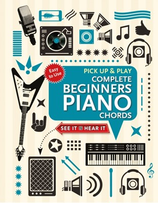 Complete Beginners Chords for Piano (Pick Up and Play) Jake Jackson 9781787552852