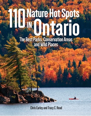 110 Nature Hot Spots in Ontario Chris Earley, Tracy Read 9780228100157