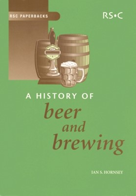 A History of Beer and Brewing Ian S. Hornsey, Ian S Hornsey 9780854046300