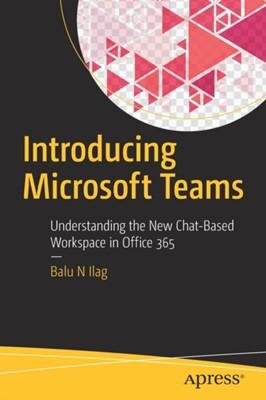Introducing Microsoft Teams Balu N Ilag 9781484235669