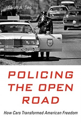 Policing the Open Road Sarah A. Seo 9780674980860