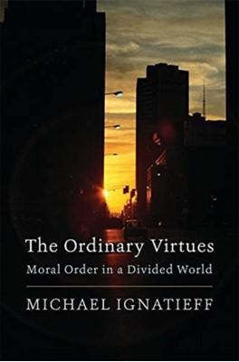 The Ordinary Virtues Michael Ignatieff 9780674237490