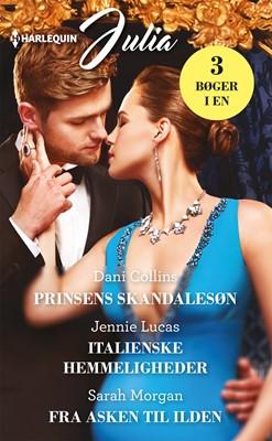 Prinsens skandalesøn/Italienske hemmeligheder/Fra asken til ilden Dani Collins, Jennie Lucas, Sarah Morgan 9789150791266