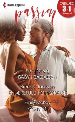 Baby i bagagen/En ærefuld forførelse/Kys mig! Sara Orwig, Brenda Jackson, Emily McKay 9789150791051