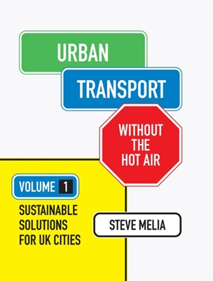 Urban Transport without the hot air Steve Melia 9781906860264