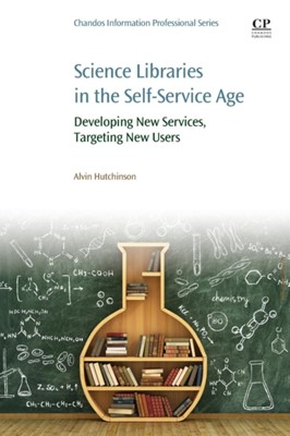 Science Libraries in the Self Service Age Hutchinson 9780081020333