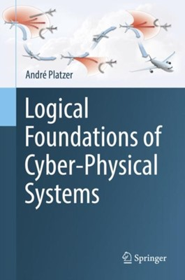 Logical Foundations of Cyber-Physical Systems Andre Platzer 9783319635873