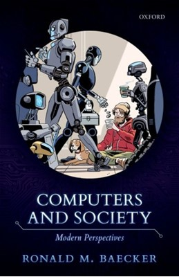 Computers and Society Ronald M. (Emeritus Professor of Computer Science Baecker 9780198827092