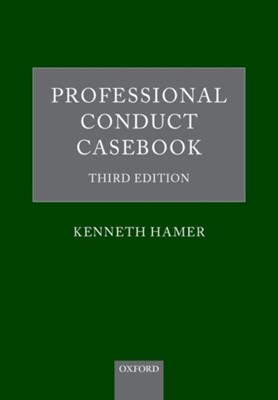 Professional Conduct Casebook Kenneth (Barrister of the Inner Temple and Recorder of the Crown Court) Hamer, Kenneth (Barrister Hamer 9780198817246