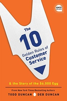 The 10 Golden Rules of Customer Service Todd Duncan 9781492679530